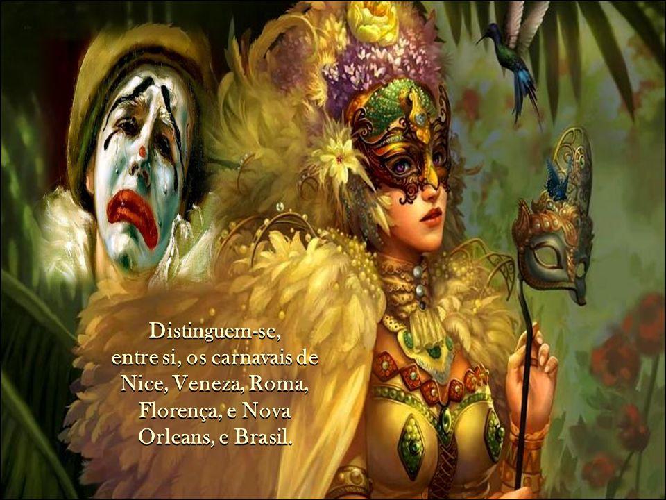 Distinguem-se, entre si, os carnavais de Nice, Veneza, Roma, Florença, e Nova Orleans, e Brasil.