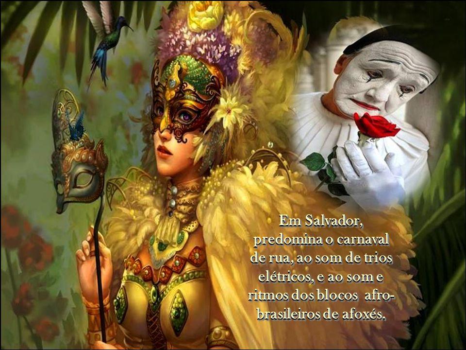 Em Salvador, predomina o carnaval de rua, ao som de trios elétricos, e ao som e ritmos dos blocos afro-brasileiros de afoxés.
