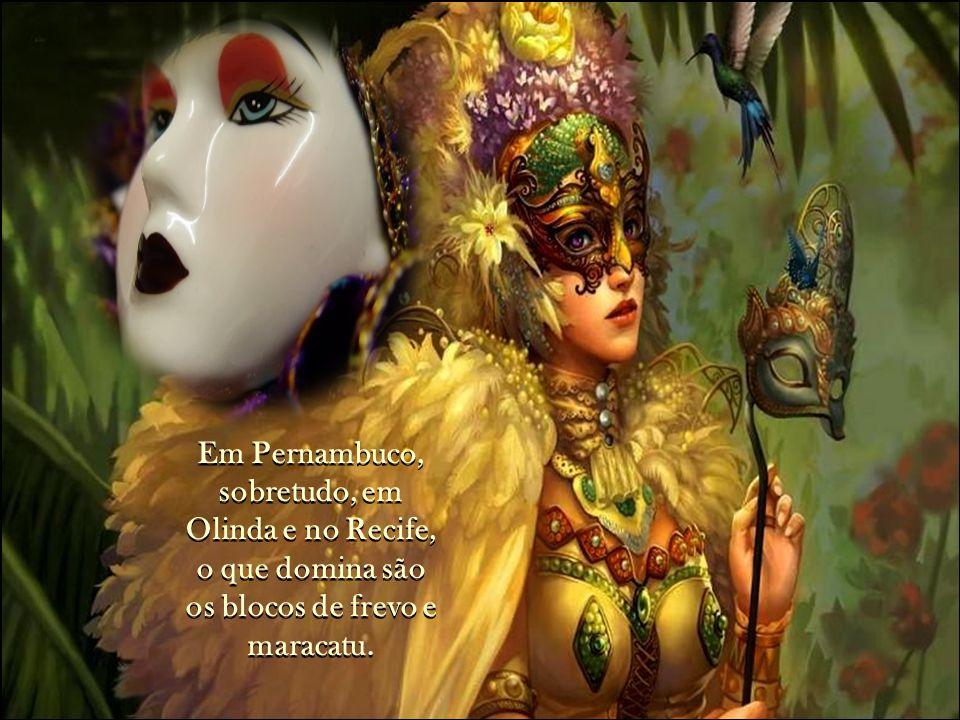 Em Pernambuco, sobretudo, em Olinda e no Recife, o que domina são os blocos de frevo e maracatu.