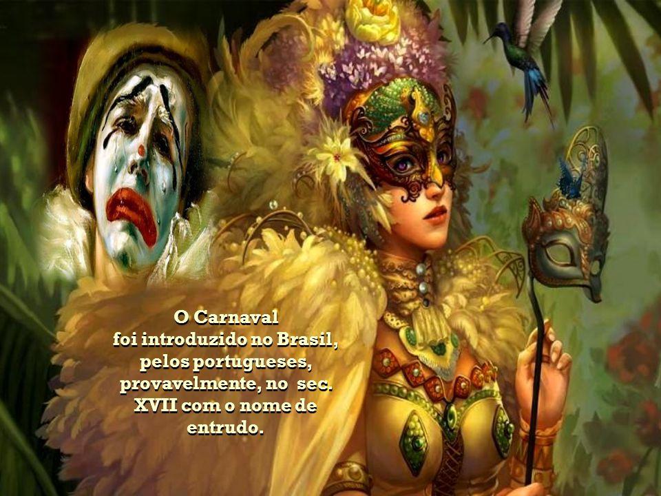 O Carnaval foi introduzido no Brasil, pelos portugueses, provavelmente, no sec.