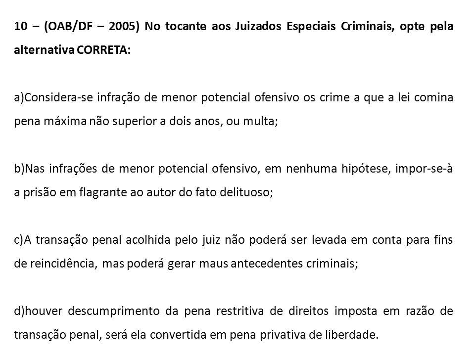 10 – (OAB/DF – 2005) No tocante aos Juizados Especiais Criminais, opte pela alternativa CORRETA: