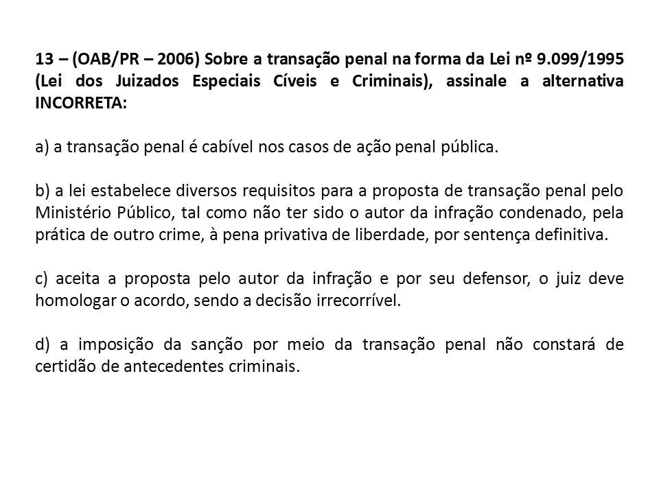 13 – (OAB/PR – 2006) Sobre a transação penal na forma da Lei nº 9