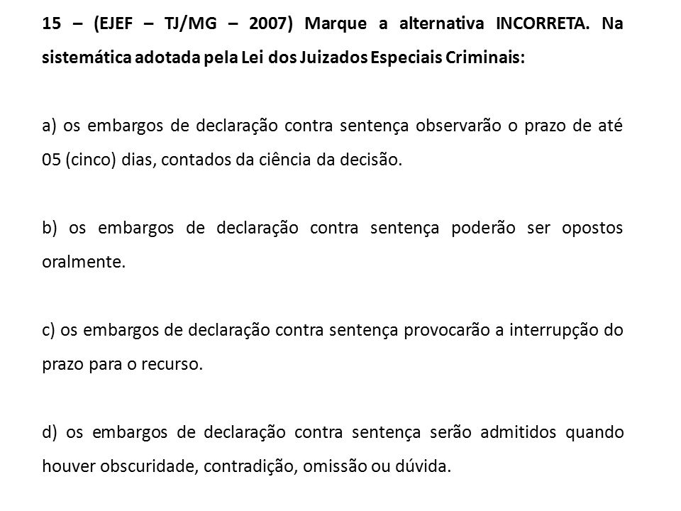 15 – (EJEF – TJ/MG – 2007) Marque a alternativa INCORRETA