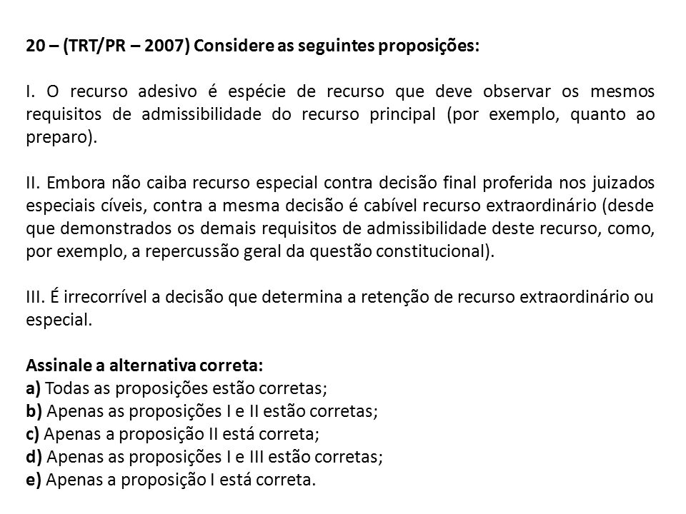 20 – (TRT/PR – 2007) Considere as seguintes proposições: