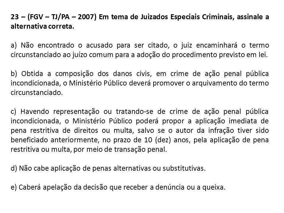 23 – (FGV – TJ/PA – 2007) Em tema de Juizados Especiais Criminais, assinale a alternativa correta.