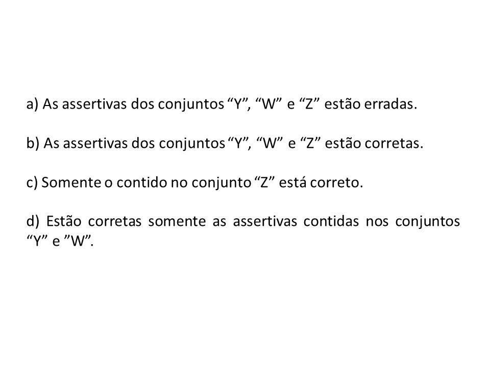 a) As assertivas dos conjuntos Y , W e Z estão erradas.