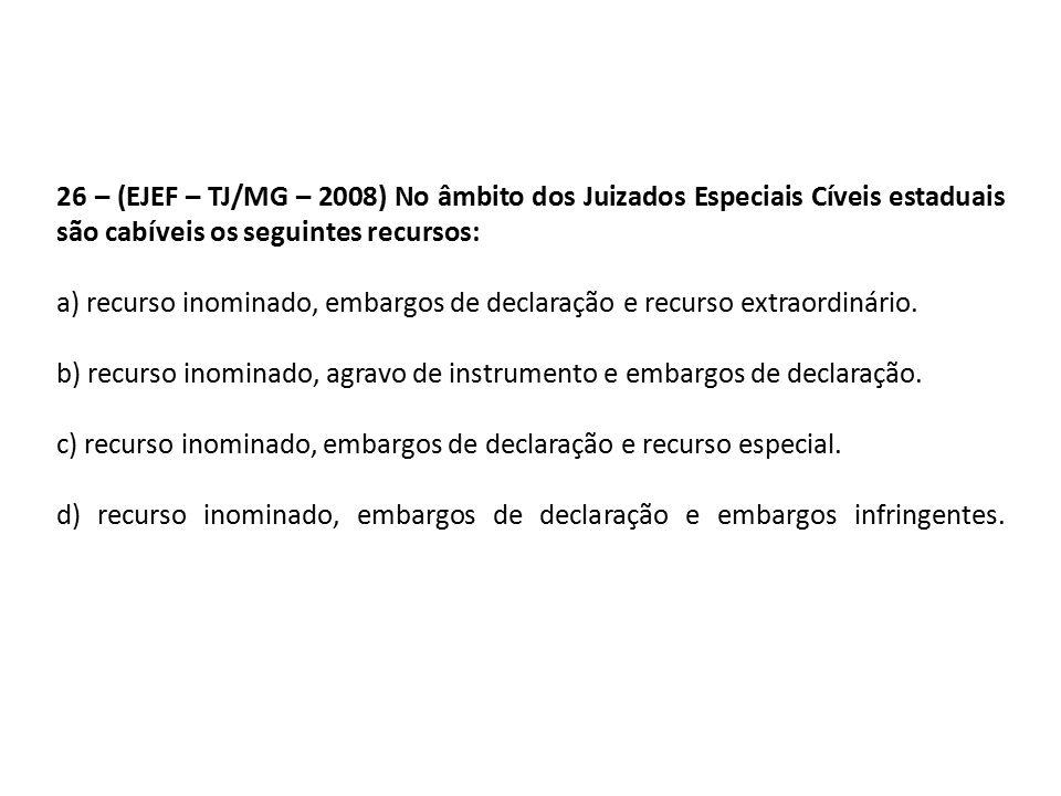26 – (EJEF – TJ/MG – 2008) No âmbito dos Juizados Especiais Cíveis estaduais são cabíveis os seguintes recursos:
