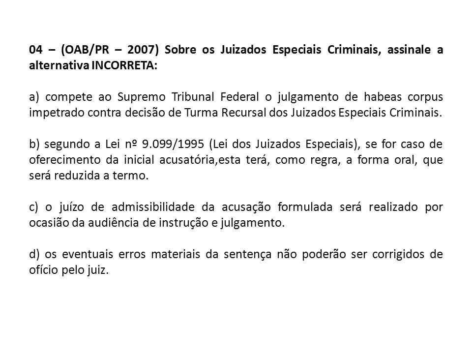 04 – (OAB/PR – 2007) Sobre os Juizados Especiais Criminais, assinale a alternativa INCORRETA: