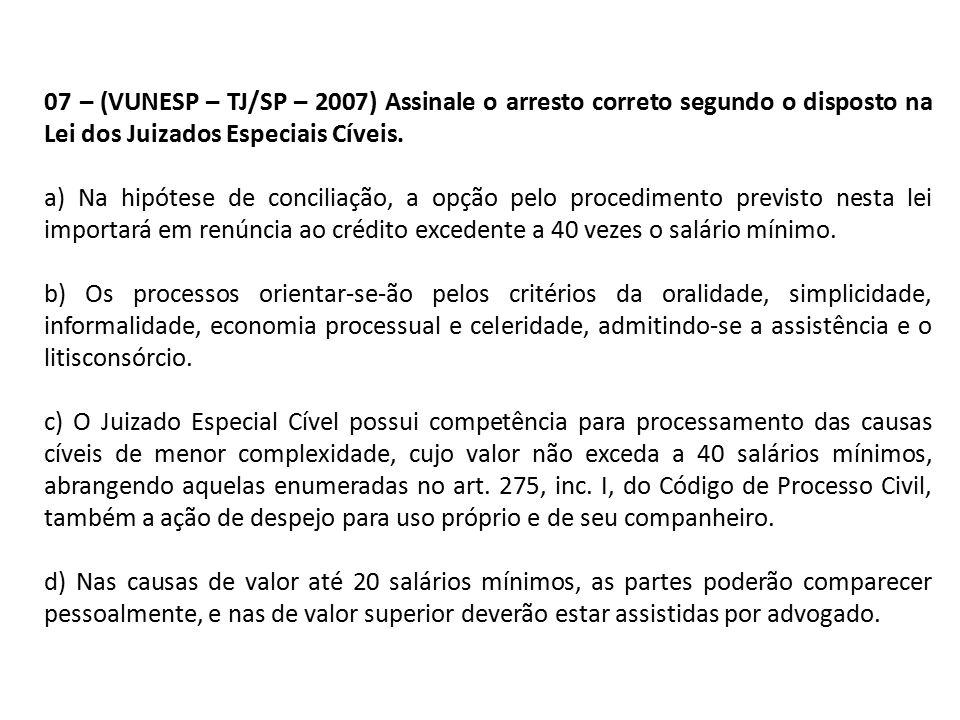 07 – (VUNESP – TJ/SP – 2007) Assinale o arresto correto segundo o disposto na Lei dos Juizados Especiais Cíveis.