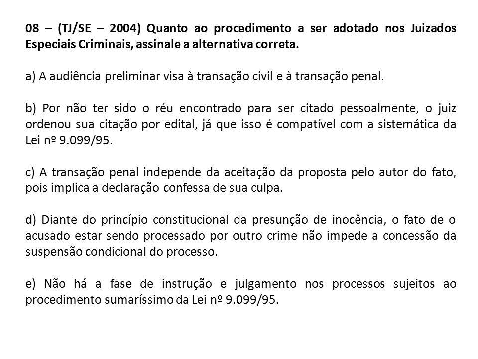 08 – (TJ/SE – 2004) Quanto ao procedimento a ser adotado nos Juizados Especiais Criminais, assinale a alternativa correta.