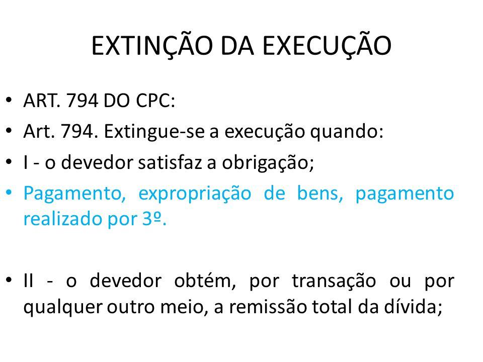 EXTINÇÃO DA EXECUÇÃO ART. 794 DO CPC: