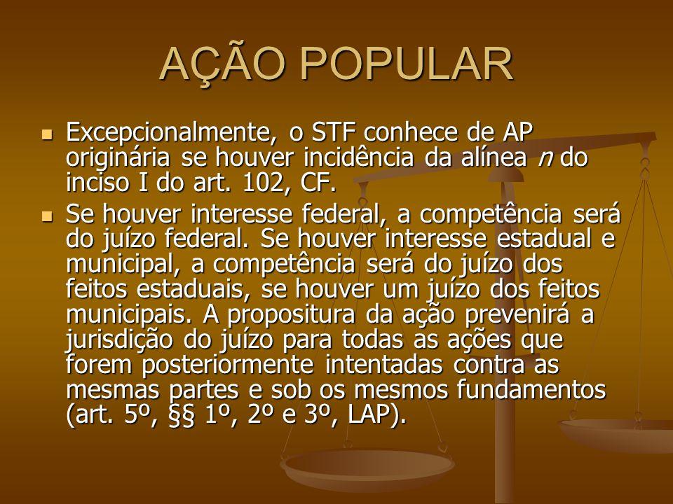 AÇÃO POPULAR Excepcionalmente, o STF conhece de AP originária se houver incidência da alínea n do inciso I do art. 102, CF.
