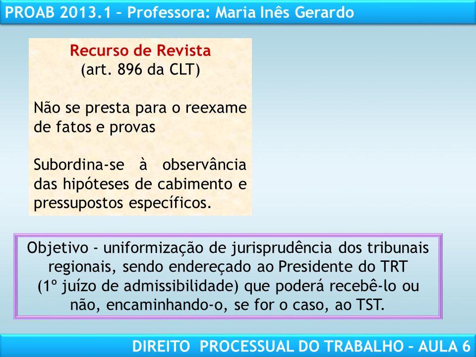 Recurso de Revista (art. 896 da CLT) Não se presta para o reexame de fatos e provas.