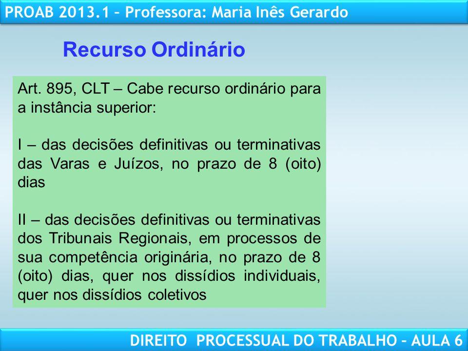 Recurso Ordinário Art. 895, CLT – Cabe recurso ordinário para a instância superior: