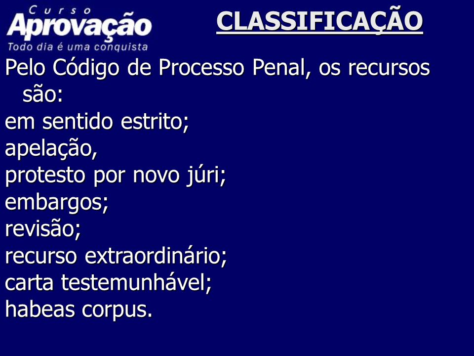 CLASSIFICAÇÃO Pelo Código de Processo Penal, os recursos são: