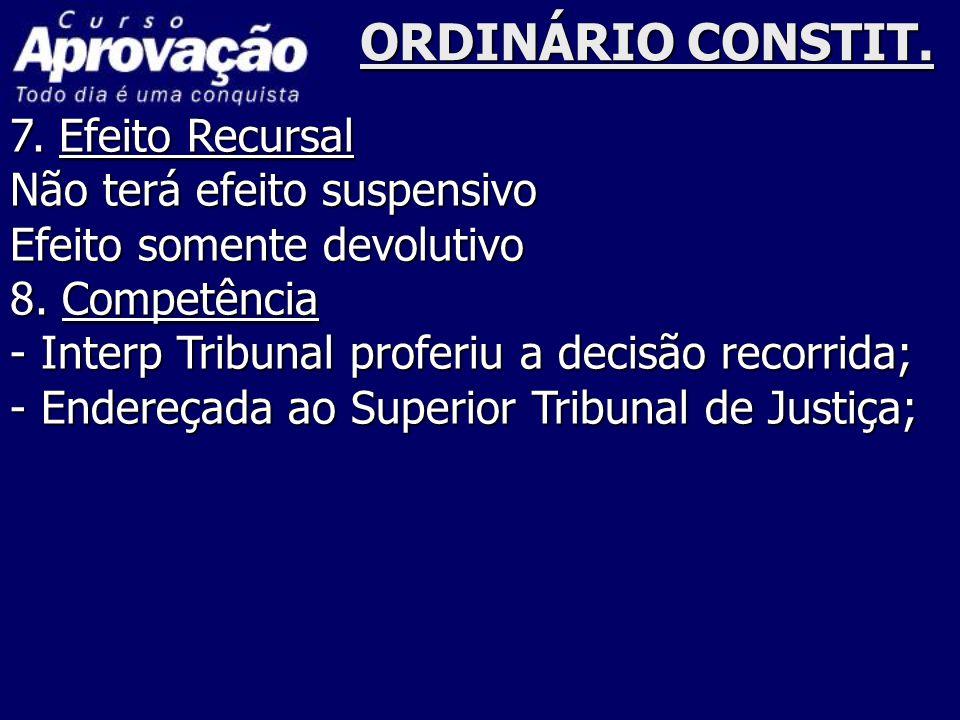 ORDINÁRIO CONSTIT. 7. Efeito Recursal Não terá efeito suspensivo
