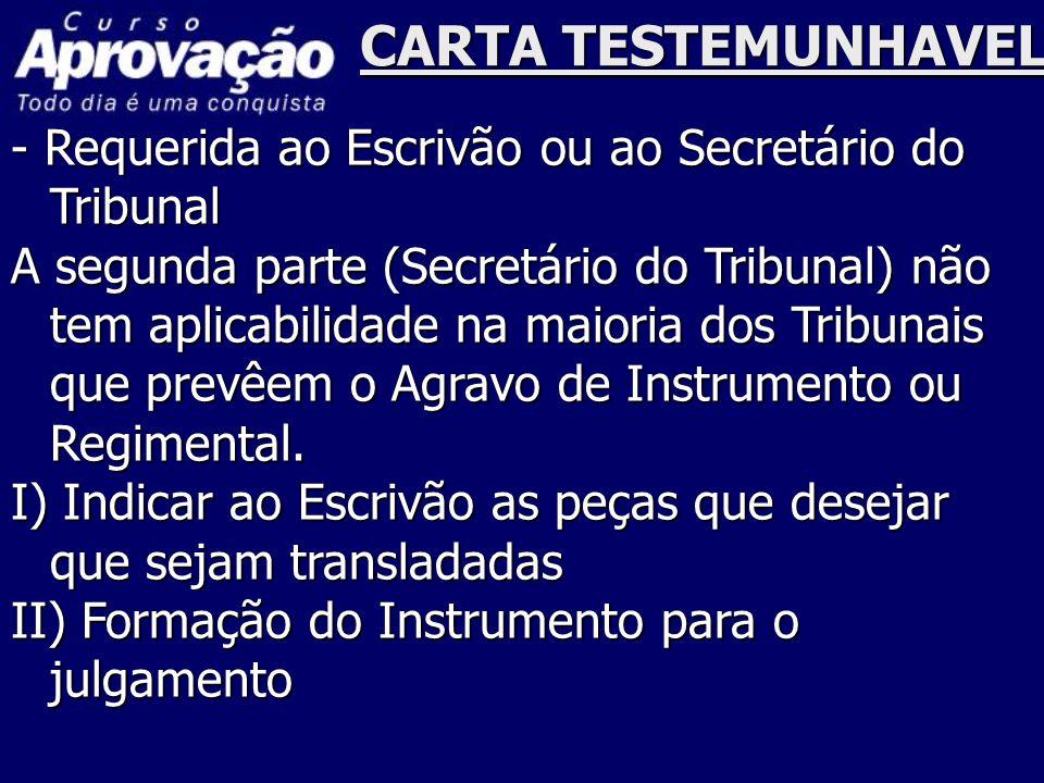 CARTA TESTEMUNHAVEL - Requerida ao Escrivão ou ao Secretário do Tribunal.