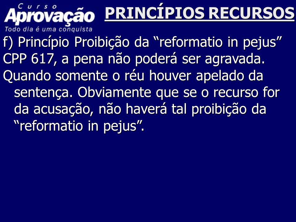 PRINCÍPIOS RECURSOS f) Princípio Proibição da reformatio in pejus