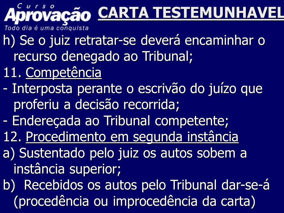 CARTA TESTEMUNHAVEL h) Se o juiz retratar-se deverá encaminhar o recurso denegado ao Tribunal; 11. Competência.
