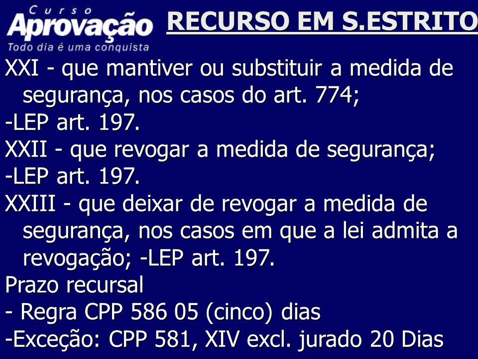 RECURSO EM S.ESTRITO XXI - que mantiver ou substituir a medida de segurança, nos casos do art. 774;