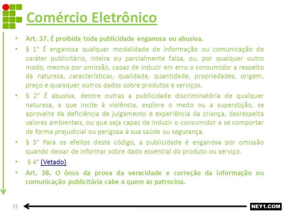 Comércio Eletrônico Art. 37. É proibida toda publicidade enganosa ou abusiva.