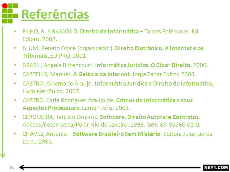 Referências FILHO, R. e RAMOS D. Direito da Informática – Tamas Polêmicos. Ed. Edipro, 2002.