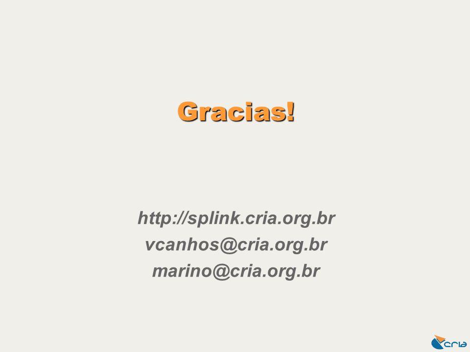Gracias! http://splink.cria.org.br vcanhos@cria.org.br