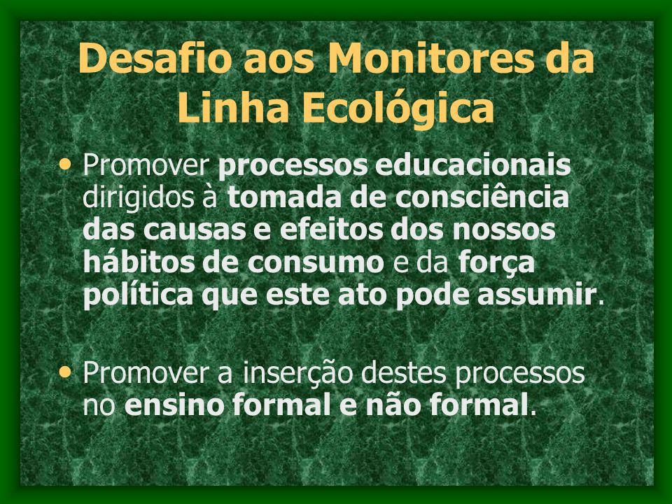 Desafio aos Monitores da Linha Ecológica
