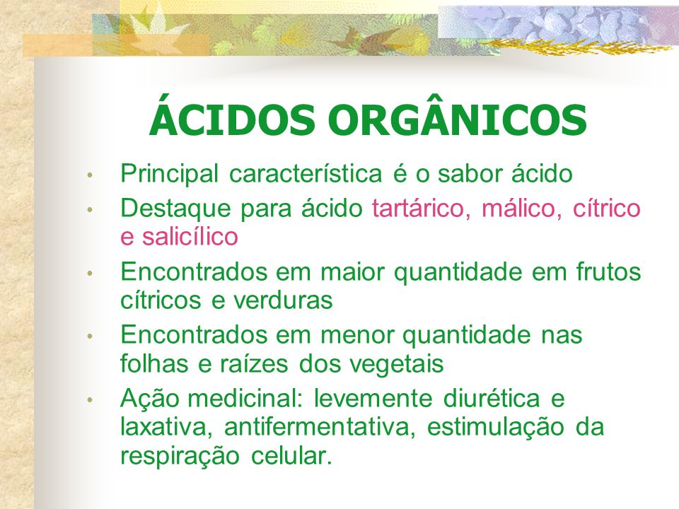 ÁCIDOS ORGÂNICOS Principal característica é o sabor ácido