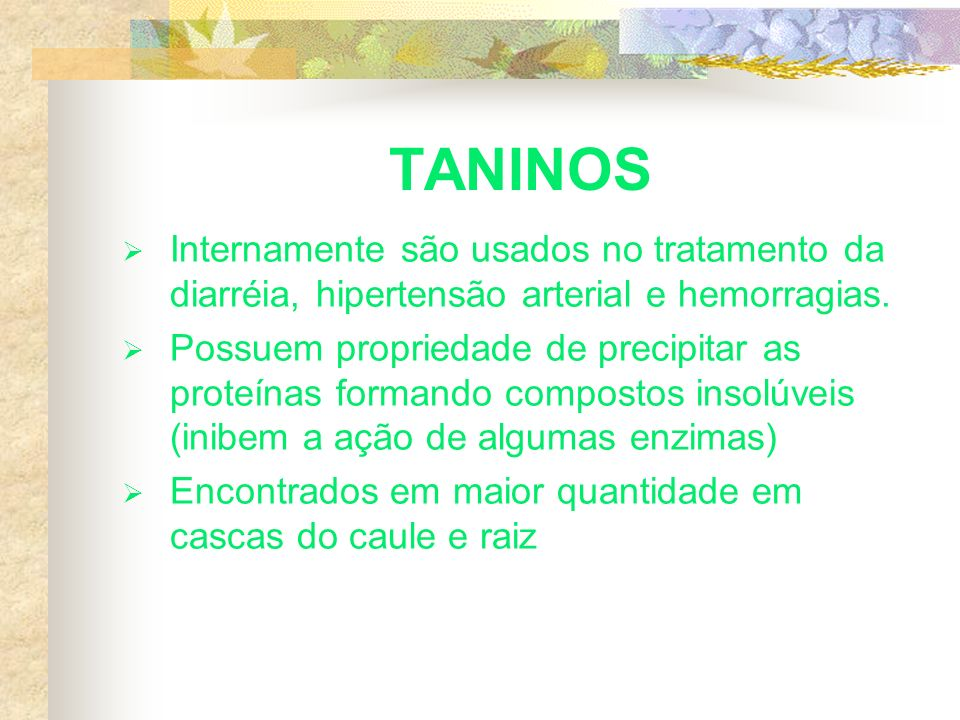 TANINOS Internamente são usados no tratamento da diarréia, hipertensão arterial e hemorragias.