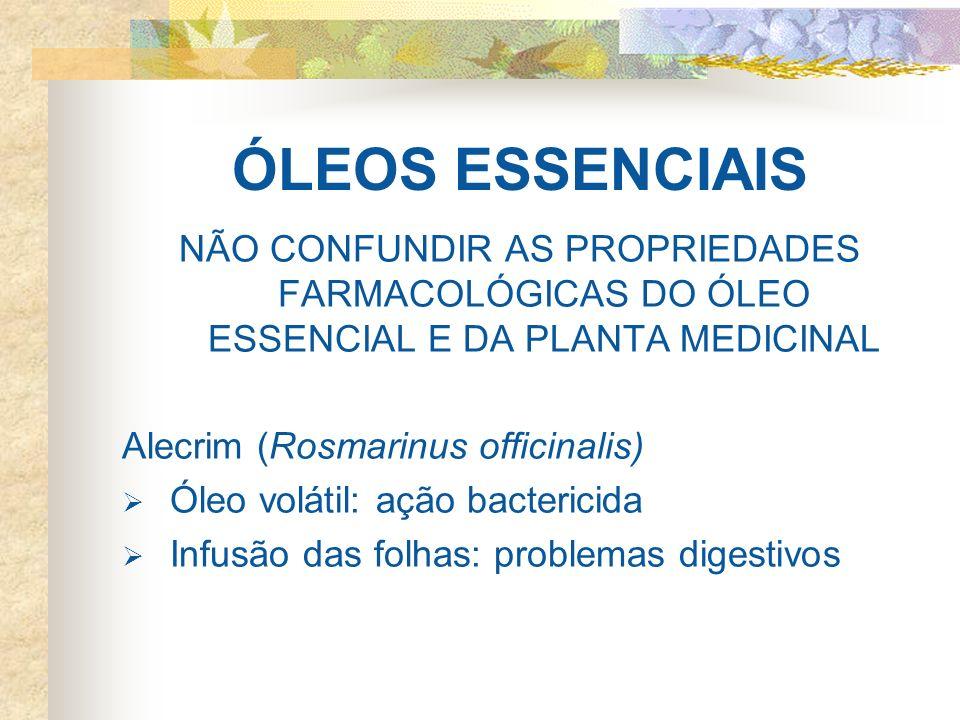 ÓLEOS ESSENCIAIS NÃO CONFUNDIR AS PROPRIEDADES FARMACOLÓGICAS DO ÓLEO ESSENCIAL E DA PLANTA MEDICINAL.