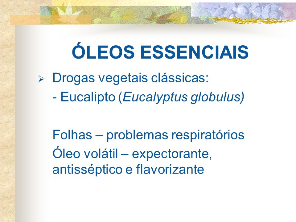ÓLEOS ESSENCIAIS Drogas vegetais clássicas: