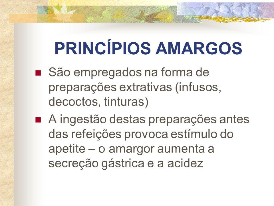 PRINCÍPIOS AMARGOS São empregados na forma de preparações extrativas (infusos, decoctos, tinturas)