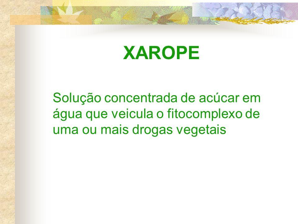 XAROPE Solução concentrada de acúcar em água que veicula o fitocomplexo de uma ou mais drogas vegetais.