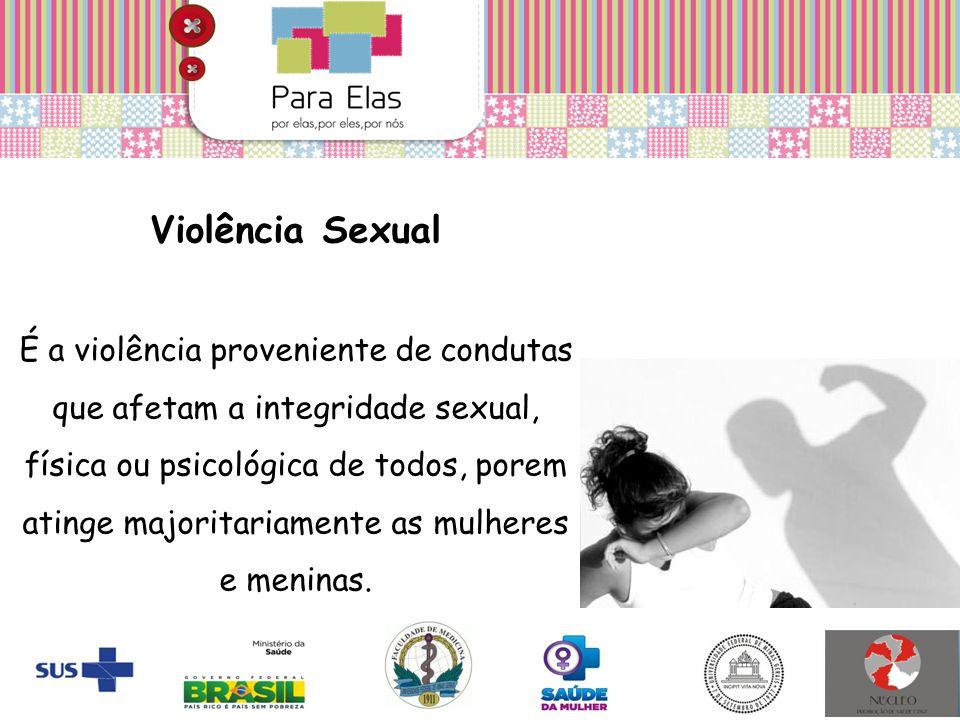 Violência Sexual É a violência proveniente de condutas que afetam a integridade sexual, física ou psicológica de todos, porem atinge majoritariamente as mulheres e meninas.