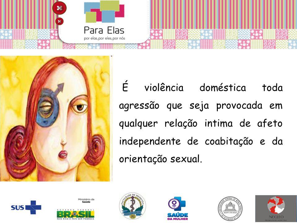 É violência doméstica toda agressão que seja provocada em qualquer relação intima de afeto independente de coabitação e da orientação sexual.