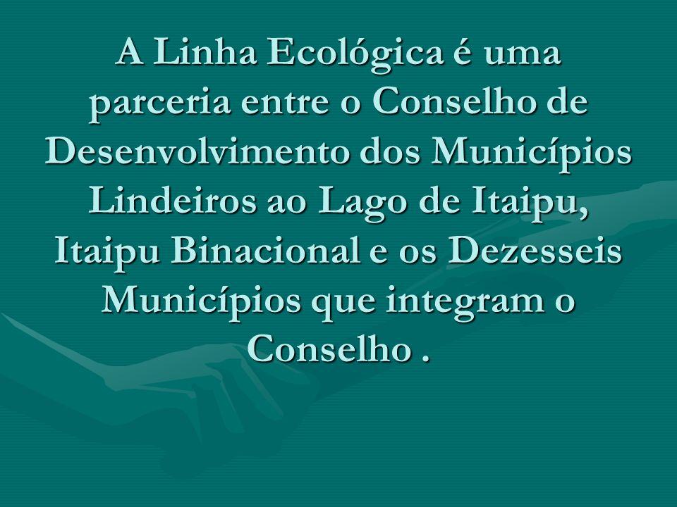 A Linha Ecológica é uma parceria entre o Conselho de Desenvolvimento dos Municípios Lindeiros ao Lago de Itaipu, Itaipu Binacional e os Dezesseis Municípios que integram o Conselho .