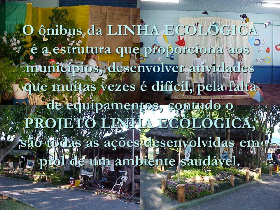 O ônibus da LINHA ECOLÓGICA é a estrutura que proporciona aos municípios, desenvolver atividades que muitas vezes é difícil, pela falta de equipamentos, contudo o PROJETO LINHA ECOLÓGICA, são todas as ações desenvolvidas em prol de um ambiente saudável.