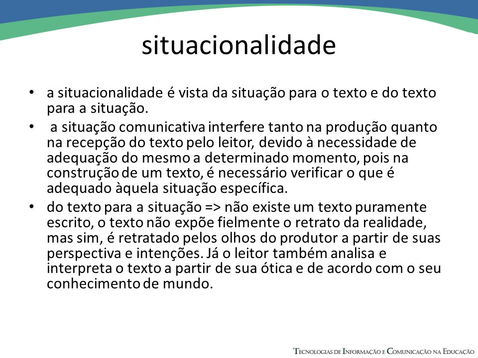 situacionalidade a situacionalidade é vista da situação para o texto e do texto para a situação.