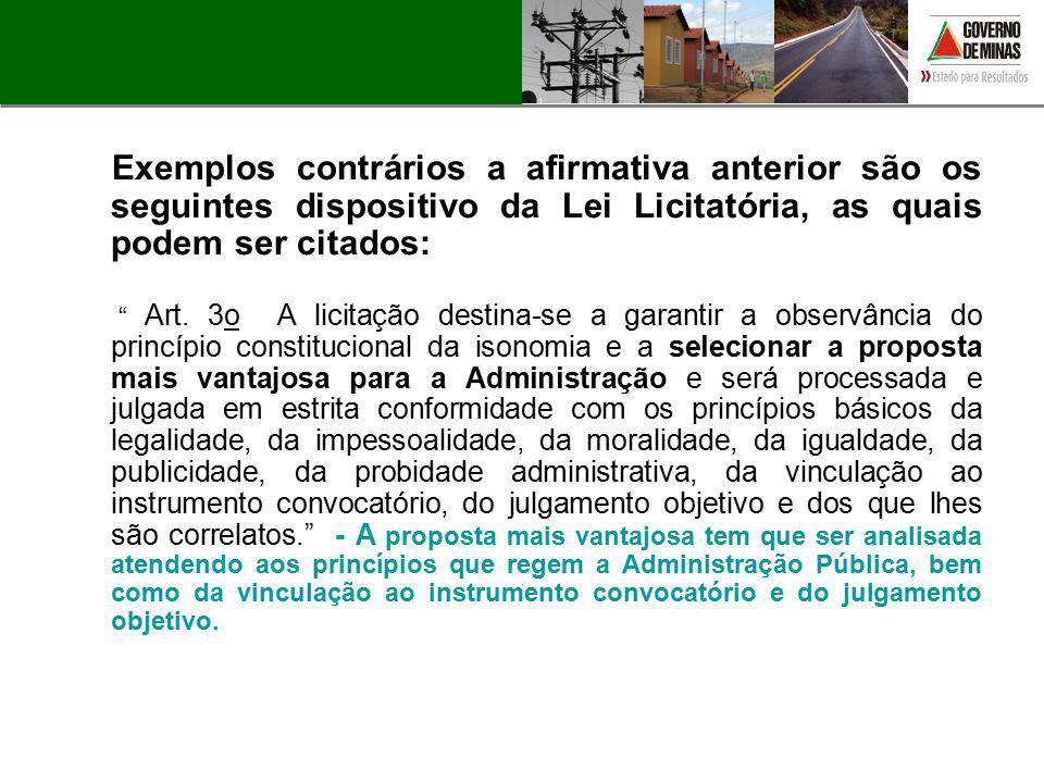 Exemplos contrários a afirmativa anterior são os seguintes dispositivo da Lei Licitatória, as quais podem ser citados: