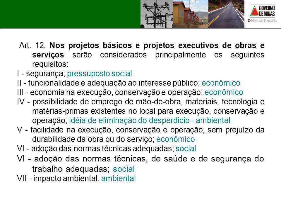 Art. 12. Nos projetos básicos e projetos executivos de obras e serviços serão considerados principalmente os seguintes requisitos: