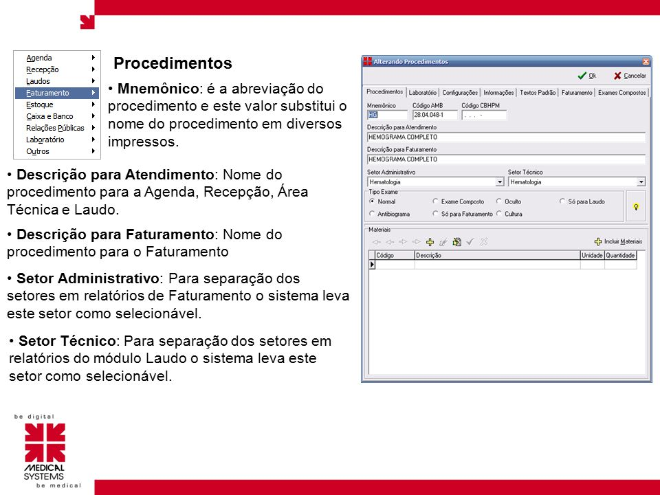 Procedimentos Mnemônico: é a abreviação do procedimento e este valor substitui o nome do procedimento em diversos impressos.
