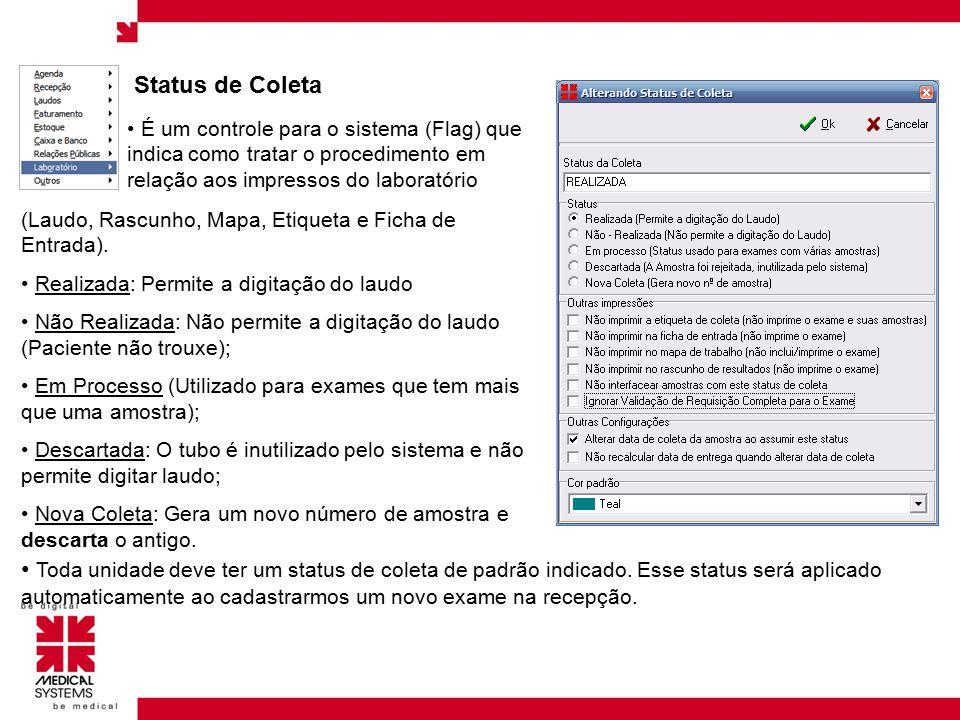 Status de Coleta É um controle para o sistema (Flag) que indica como tratar o procedimento em relação aos impressos do laboratório.