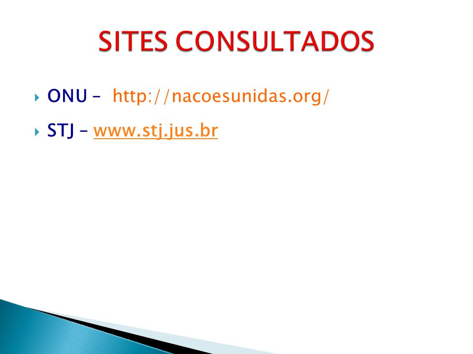 SITES CONSULTADOS ONU – http://nacoesunidas.org/ STJ – www.stj.jus.br