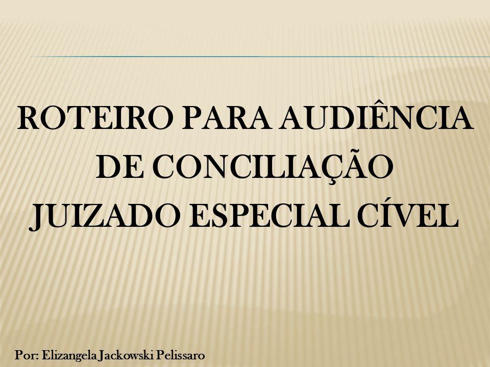 ROTEIRO PARA AUDIÊNCIA JUIZADO ESPECIAL CÍVEL
