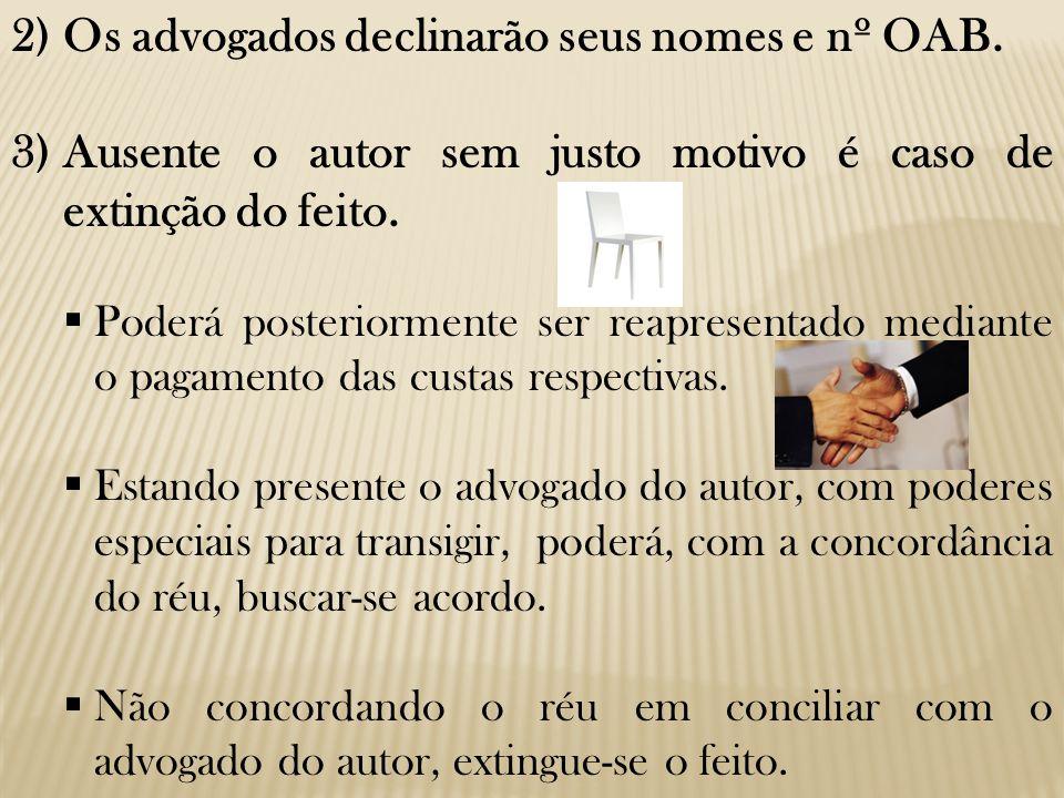 2) Os advogados declinarão seus nomes e nº OAB.
