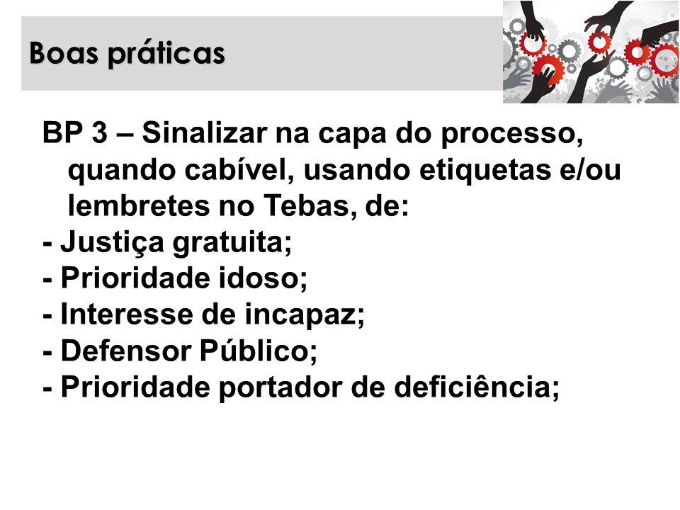 Boas práticas BP 3 – Sinalizar na capa do processo, quando cabível, usando etiquetas e/ou lembretes no Tebas, de: