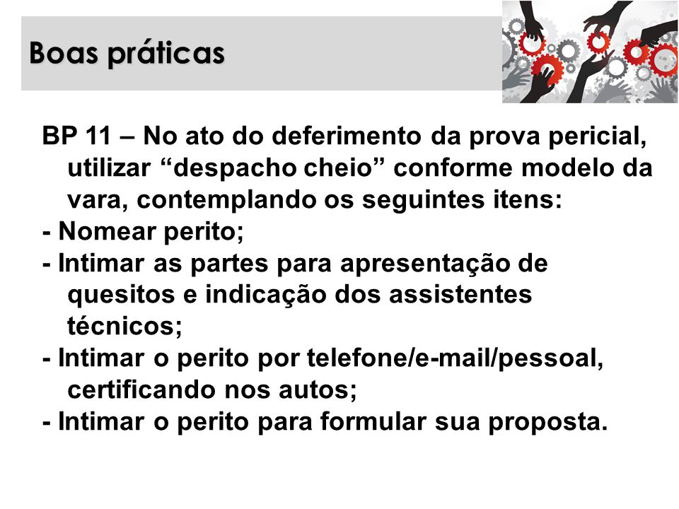 Boas práticas BP 11 – No ato do deferimento da prova pericial, utilizar despacho cheio conforme modelo da vara, contemplando os seguintes itens: