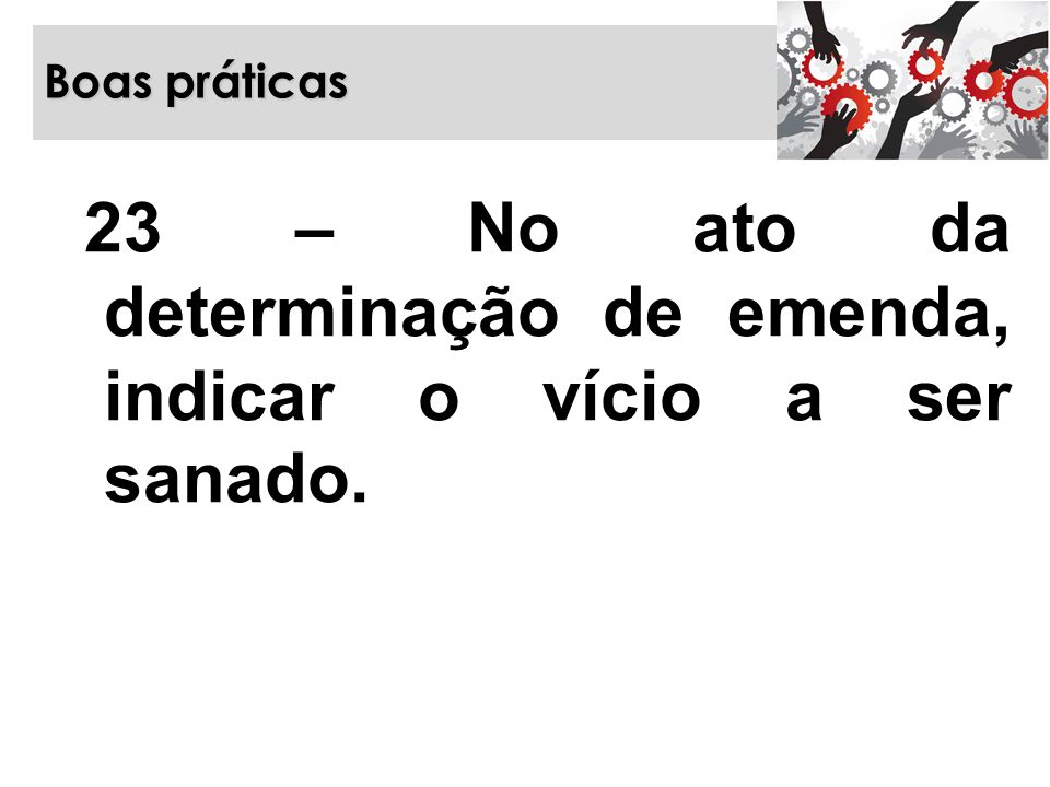 23 – No ato da determinação de emenda, indicar o vício a ser sanado.