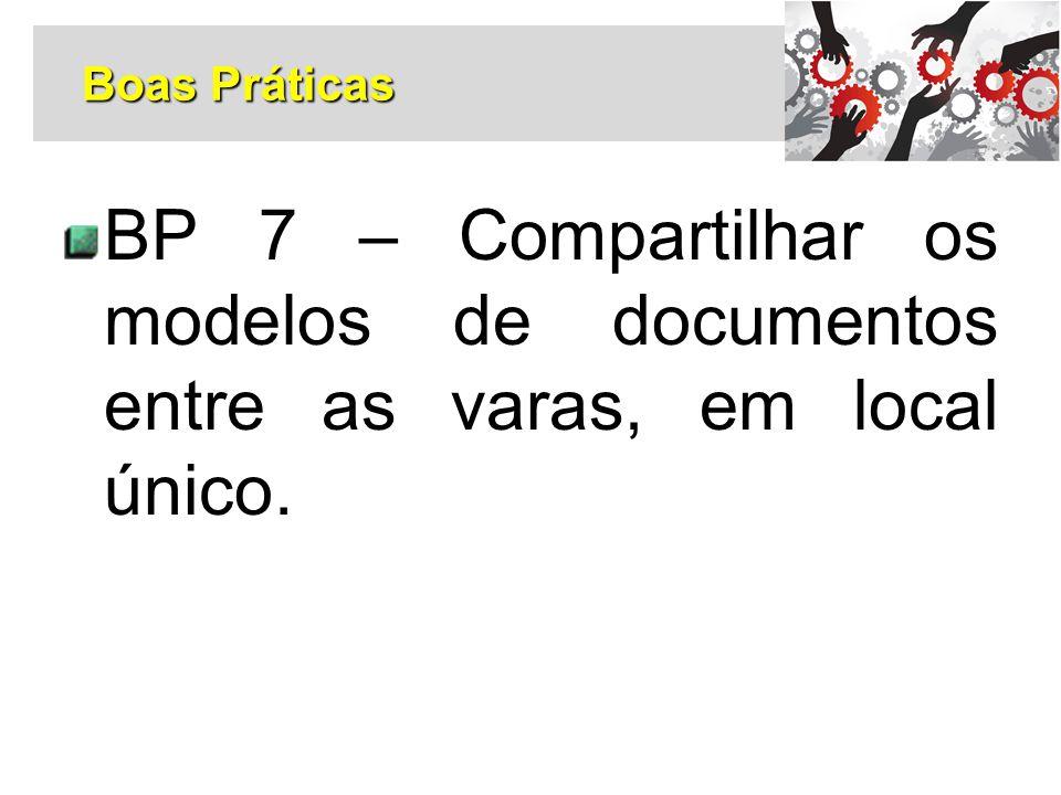 Boas Práticas BP 7 – Compartilhar os modelos de documentos entre as varas, em local único.